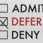 Dealing with a Deferral: a few tips for applicants (and their parents)