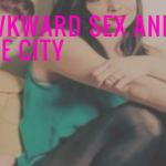 Awkward Sex and the City