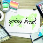 5 Other Options for Spring Break…Besides a Big Expensive Trip.