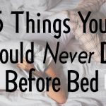 5 Things You Should Never Do Before Bed