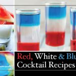7 Red, White & Blue Cocktails