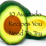 10 Delicious Avocado Recipes You Need To Try