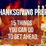 Thanksgiving Prep: 15 Things You Can Do Ahead of Time