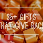 35+ Fabulous Gifts…That Give Back!