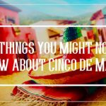Cinco Things You Might Not Know About Cinco de Mayo