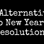 25 Alternatives to Your New Year Resolution