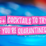 35+ Fun Cocktails to Try During the Quarantine.
