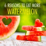 6 Things Watermelon Can Do for Your Body