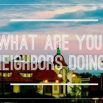 Check out What Your Neighbors Are Up To