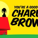 """SMS Presents…""""You're a Good Man, Charlie Brown."""""""